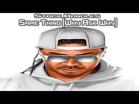 Stack Bundles - Same Thing (Why Ask Why)