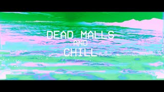 DEAD MALLS AND CHILL: An Ambient/Lo-Fi/Vaporwave Mix