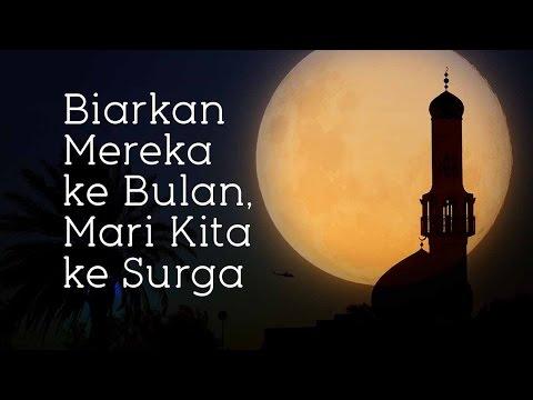 Biarkan Mereka Ke Bulan, Mari Kita Ke Surga - Ustadz Muflih Safitra
