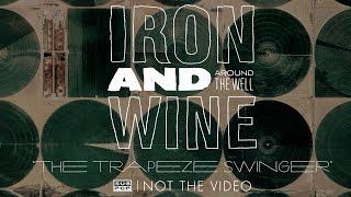 Watch Iron & Wine Trapeze Swinger video