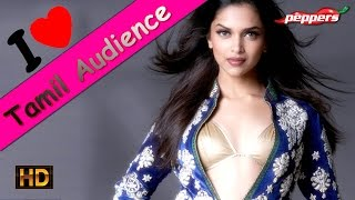 Deepika Padukone puts ice on Tamil audience