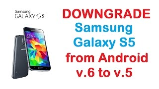 Downgrade Galaxy S5 from Android v.6 to v.5