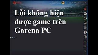 Sửa lỗi không hiện game trên Garena PC