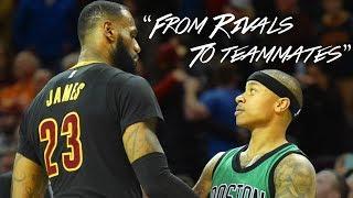 LeBron James x Isaiah Thomas - From Rivals To Teammates