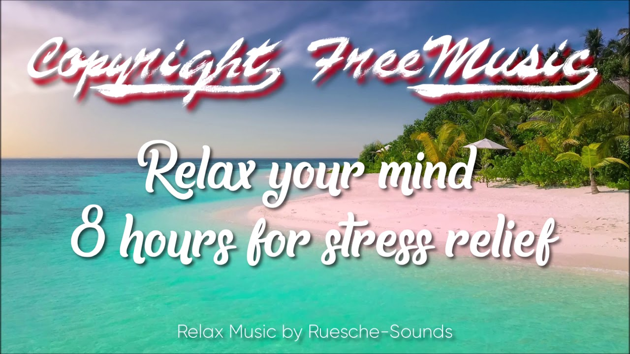 Copyright Free Relax Music - Relax your mind - 8 hours stress relief meditation music (Royalty Free)