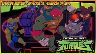 Rise of the Teenage Mutant Ninja Turtles Episode Review - Episode 16: Shadow of Evil