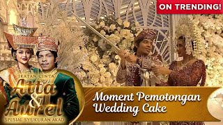 Inilah Moment Pemotongan Wedding Cake Atta Aurel - Ikatan Cinta Atta & Aurel Spesial Syukuran Akad