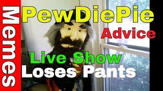 Puppet Comedy: PewDiePie Loses His Pants Live: No Click Bait!