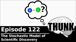 THUNK - 122. The Stochastic Model of Scientific Discovery