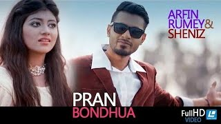 Pran Bondhua By Arfin Rumey & Sheniz | HD Music Video 2017