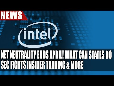 Net Neutrality ENDS APRIL! What Can States Do | Intel 5G Modems Coming | SEC Fights Insider Trading