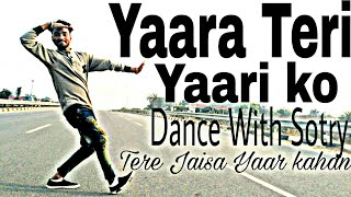 Tere jaisa Yaar kahan | Cover | Lyrical feel Dance || Yaara teri yaari ko || by Amit Kumar..