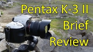 Pentax K-3 II Brief Review