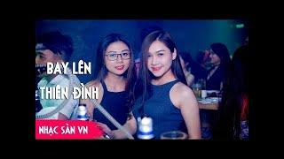 BEST SONG Nonstop 2018 - Nhạc Bay Phòng Bay Lên Thiên Đàng - Dj Bình Black