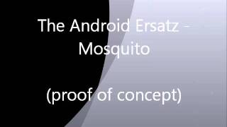 The Android Ersatz - Mosquito