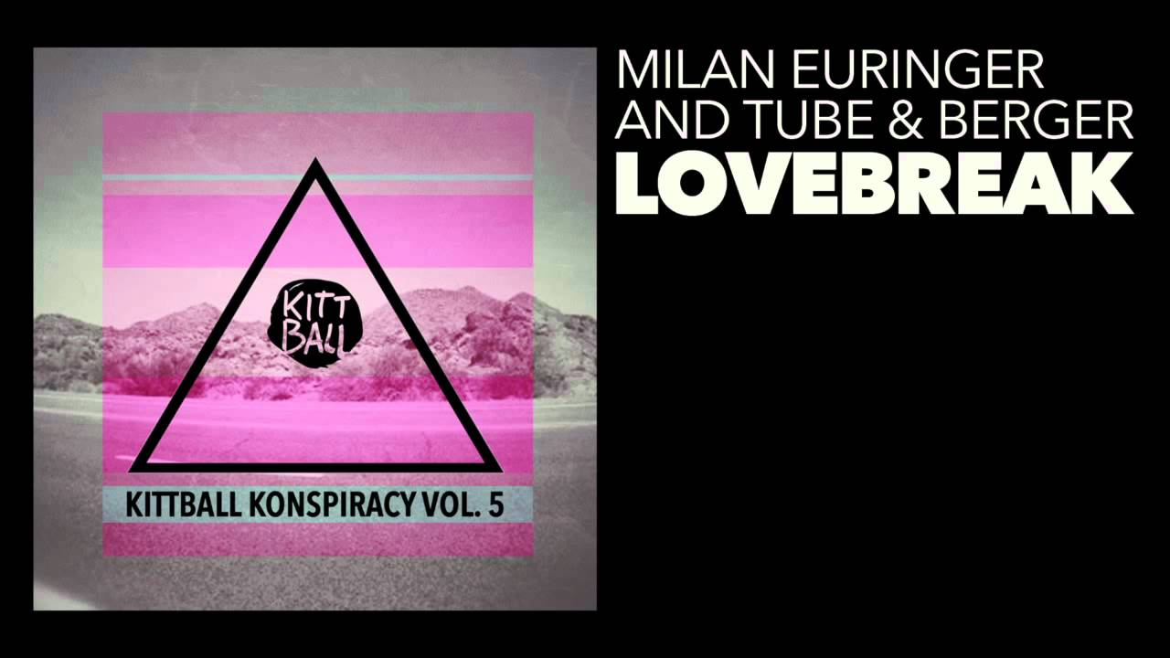 Tube & Berger & Milan Euringer - Lovebreak (Original Mix ...
