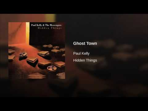 Paul Kelly - Ghost Town
