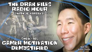 The Drax Files Radio Hour with Jo Yardley Show #105: Gamer Motivation Demystified