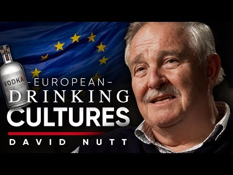 EUROPEAN DRINK CULTURE: How Alcohol Habits Changes Between Societies | David Nutt On London Real