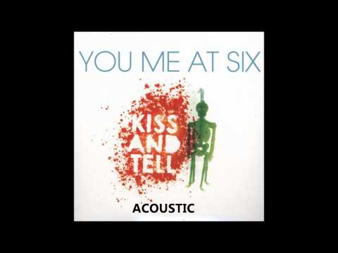 Kiss and Tell (acoustic) - You Me At Six [STUDIO VERSION] Music Videos