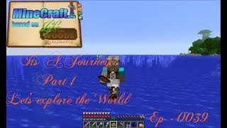 MineCraft / Ep 039: It's A Journey Part I ...Let's explore the World