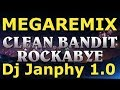 CLEAN BANDIT - Rockabye ( 2017 megaremix 1.0 Dj Janphy )