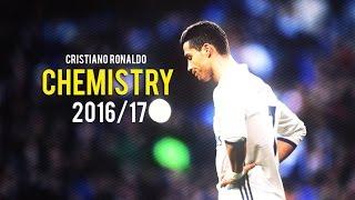 Cristiano Ronaldo • Chemistry 2016/17 | Magic Skills & Goals | HD