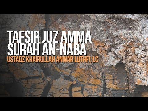 Tafsir Juz Amma : Surah An-Naba - Ustadz Khairullah Anwar Luthfi, Lc