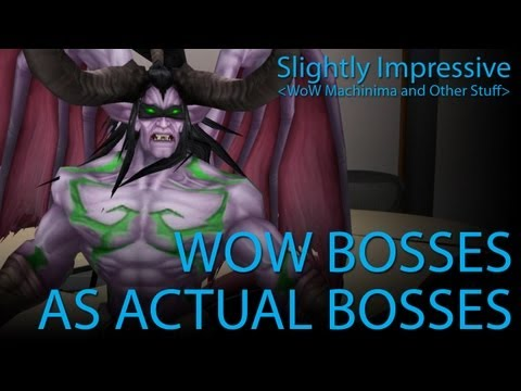 WoW Bosses as Actual Bosses (WoW Machinima)