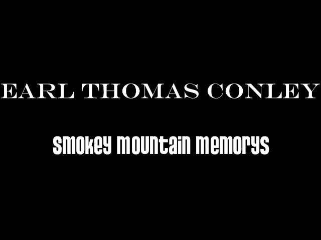 Earl Thomas Conley - Smokey Mountain Memorys