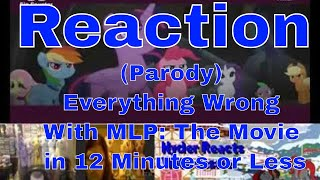 Reaction (Parody) Everything Wrong With MLP: The Movie in 12 Minutes or Less