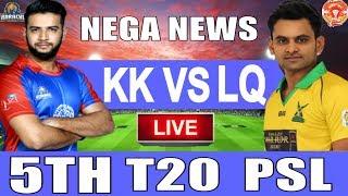 Live Score:  Karachi Kings Vs Lahore Qalandars 5th T20 PSL 2019 I live Streaming I KK Vs LQ Live