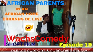 AFRICAN PARENTS ( in an AFRICAN home Errands Be like ): WachsComedy Short Film Episode 19