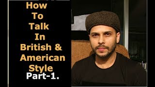 How To Talk In British & American Style.