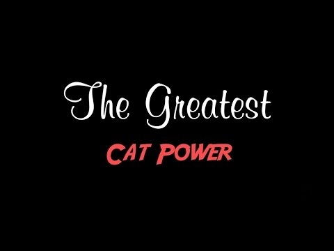 The Greatest by Cat Power + Lyrics