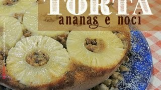 Torta di ananas e noci - Pineapple cake and nuts