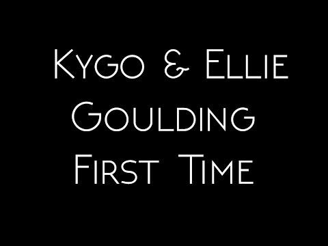 Kygo & Ellie Goulding - First Time Lyrics