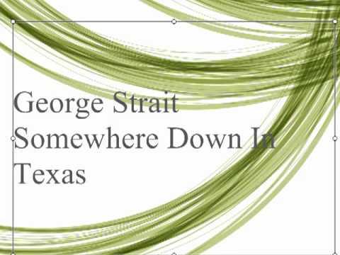 George Strait- Somewhere Down in Texas (Audio)