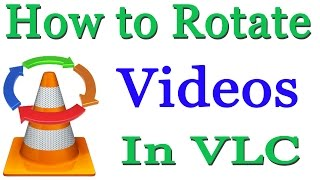 How to Rotate & Save Videos in VLC Media Player