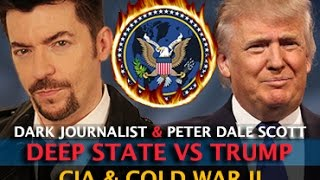 DEEP STATE BATTLE! TRUMP CIA & COLD WAR II - DARK JOURNALIST & PETER DALE SCOTT