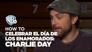 HOWTO | Celebrar el Día de los Enamorados: Charlie Day