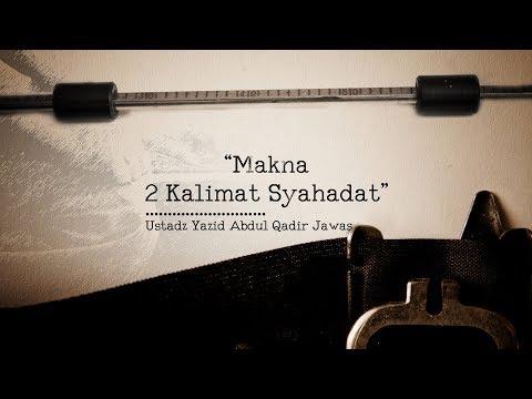 Ceramah Singkat: Makna 2 Kalimat Syahadat (Ustadz Yazid Abdul Qadir Jawas)
