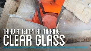 Third Attempt at Clear Glass | How to Make Everything