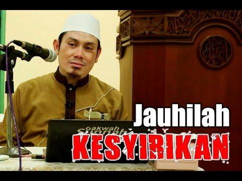 Dosa-dosa Besar : Jauhilah Kesyirikan - Ustadz Ahmad Zainuddin, Lc