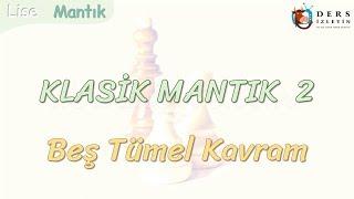 KLASİK MANTIK - 2 / BEŞ TÜMEL KAVRAM