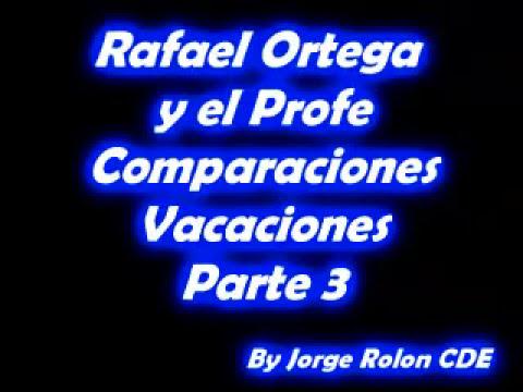 3 Rafael Ortega El Cabezon y El Profe - Comparaciones - Vacaciones