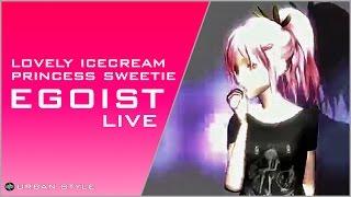 EGOIST【LIVE】/ Lovely Icecream Princess Sweetie (LIVE-13)
