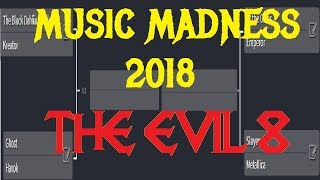 MUSIC MADNESS 2018  THE EVIL 8
