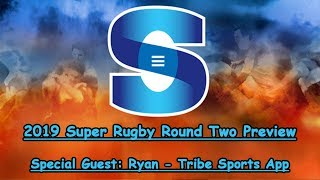 2019 Super Rugby Round Two Preview - With Guest: Ryan from Tribe Sport App