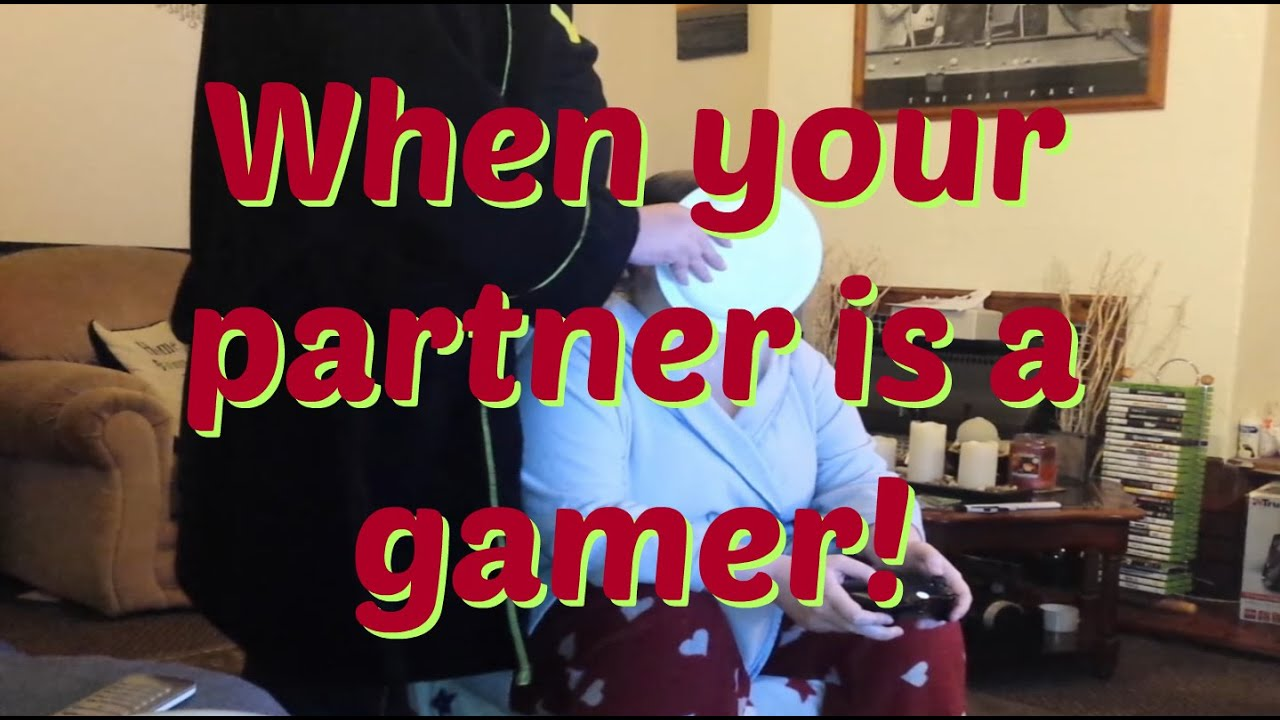 [When your partner is a gamer] Video